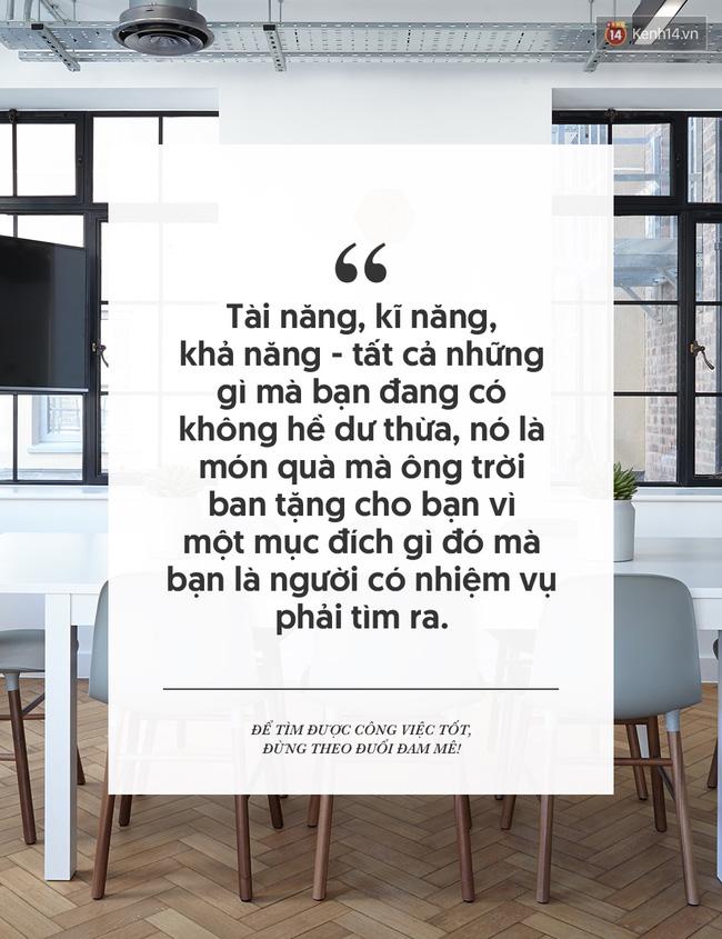 Để tìm được công việc tốt, đừng mải theo đuổi đam mê! - Ảnh 4.