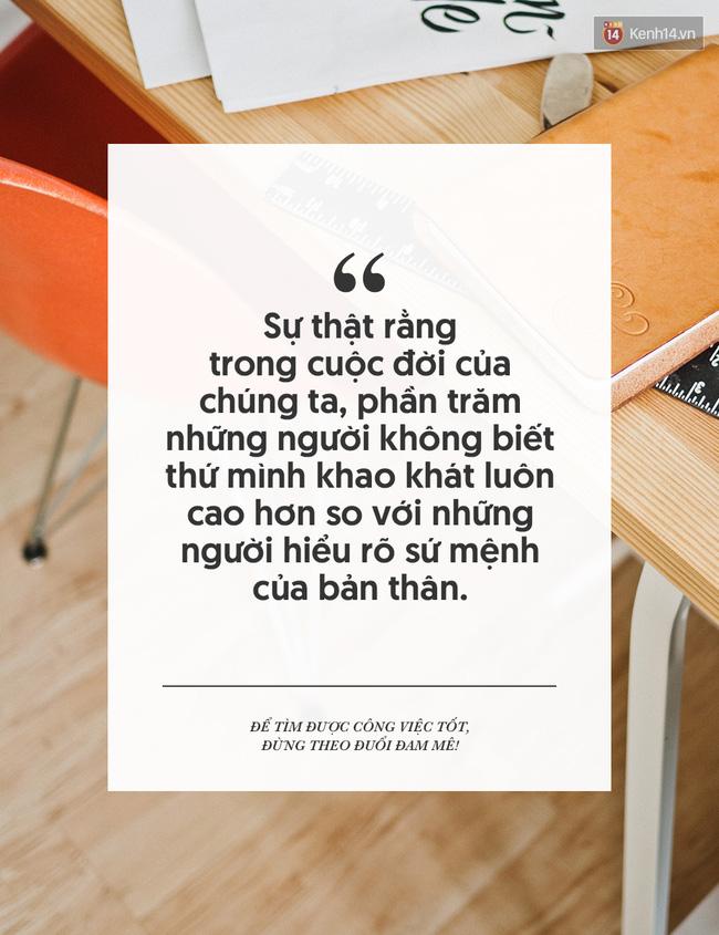 Để tìm được công việc tốt, đừng mải theo đuổi đam mê! - Ảnh 7.