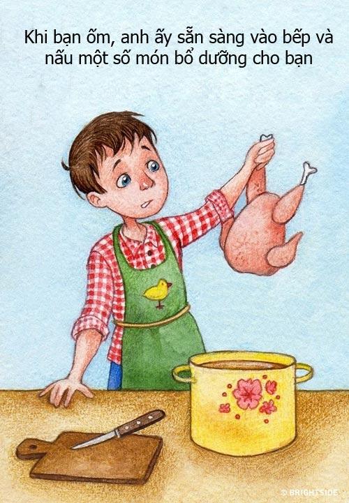 Cho dù trước đó chưa từng một lần xuống bếp nhưng anh ấy vẫn sẵn sàng học và nấu cho bạn những món ăn bổ dưỡng khi bạn bị ốm. Đây đúng là mẫu đàn ông lý tưởng mà mọi chị em đều mong muốn.